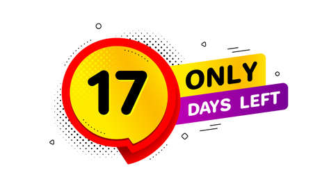 Seventeen days left icon. Chat bubble badge. 17 days to go sign. Speech bubble banner. Price tag design. Promotion sale badge. Limited discounts. Vector