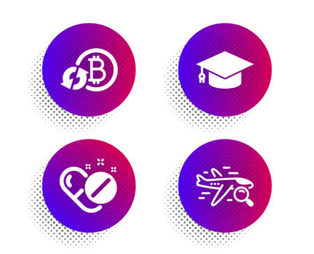 Medical pills, Graduation cap and Refresh bitcoin icons simple set. Halftone dots button. Search flight sign. Drugs, University, Update cryptocurrency. Find travel. Business set. Vector
