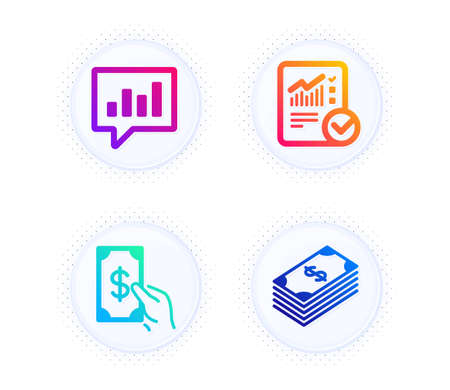 Checked calculation, Analytical chat and Receive money icons simple set. Button with halftone dots. Dollar sign. Statistical data, Communication speech bubble, Cash payment. Usd currency. Vector