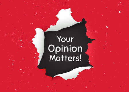 Your opinion matters symbol. Ragged hole, torn paper banner. Survey or feedback sign. Client comment. Paper with ripped edges. Torn hole red background. Opinion matters promotion banner. Vector Illusztráció