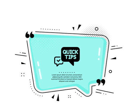 Quick tips icon. Quote speech bubble. Helpful tricks speech bubble sign. Quotation marks. Classic quick tips icon. Vector