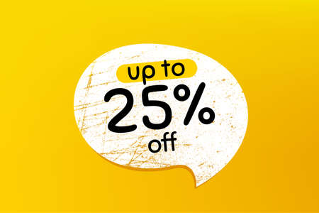 Up to 25% off Sale. Banner with grunge speech bubble. Discount offer price sign. Special offer symbol. Save 25 percentages. Chat bubble with scratches. Discount tag promotion text. Vector