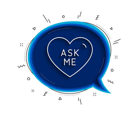Ask me line icon. Chat bubble with shadow. Sweet heart sign. Valentine day love symbol. Thin line ask me icon. Vector