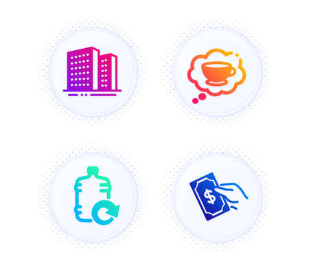 Refill water, Coffee cup and Buildings icons simple set. Button with halftone dots. Pay money sign. Cooler bottle, Think bubble, Town apartments. Hold cash. Business set. Vector