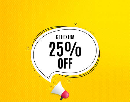 Get Extra 25% off Sale. Megaphone banner with chat bubble. Discount offer price sign. Special offer symbol. Save 25 percentages. Loudspeaker with speech bubble. Extra discount promotion text. Vector