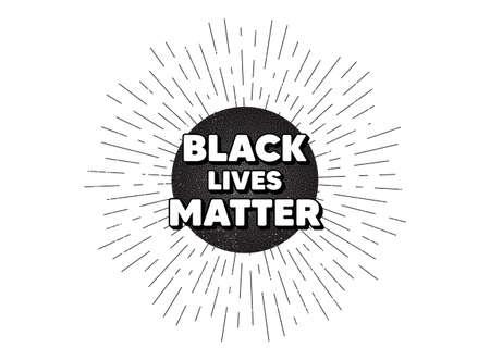 Black lives matter message. Vintage star burst banner. Demonstration protest quote. Revolution activist slogan. Hipster sun with rays. Retro vintage starburst element. Sunburst rays bubble. Vector