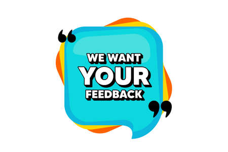 We want your feedback symbol. Blue speech bubble banner with quotes. Survey or customer opinion sign. Client comment. Thought speech balloon shape. Your feedback quotes speech bubble. Vector