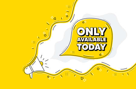 Only available today. Loudspeaker alert message. Special offer price sign. Advertising discounts symbol. Yellow background with megaphone. Announce promotion offer. Only available today bubble. Vector