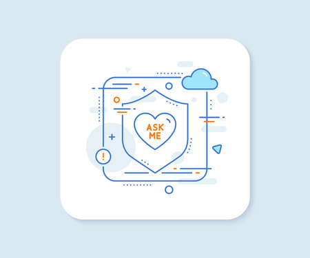 Ask me line icon. Abstract vector button. Sweet heart sign. Valentine day love symbol. Ask me line icon. Protect shield concept. Vector Illusztráció