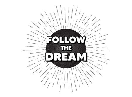 Follow the dream motivation quote. Vintage star burst banner. Motivational slogan. Inspiration message. Hipster sun with rays. Retro vintage starburst element. Sunburst rays bubble. Vector