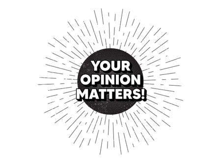 Your opinion matters symbol. Vintage star burst banner. Survey or feedback sign. Client comment. Hipster sun with rays. Retro vintage starburst element. Sunburst rays bubble. Vector
