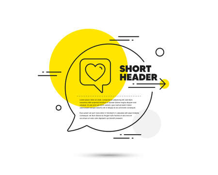 Heart line icon. Speech bubble vector concept. Favorite like sign. Positive feedback symbol. Heart line icon. Abstract bubble balloon badge. Vector