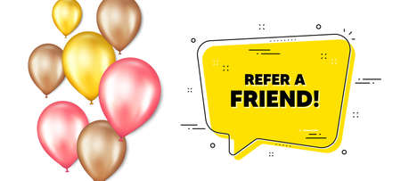 Refer a friend text. Balloons promotion banner with chat bubble. Referral program sign. Advertising reference symbol. Refer friend chat message. Isolated party balloons banner. Vector 向量圖像