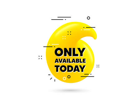 Only available today. Yellow 3d quotation bubble. Special offer price sign. Advertising discounts symbol. Only available today minimal talk quote. 3d quotation mark with message. Vector