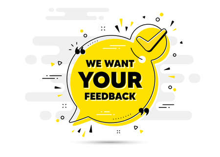 We want your feedback symbol. Check mark chat bubble banner. Survey or customer opinion sign. Client comment. Your feedback approved chat message. Checklist background. Vector