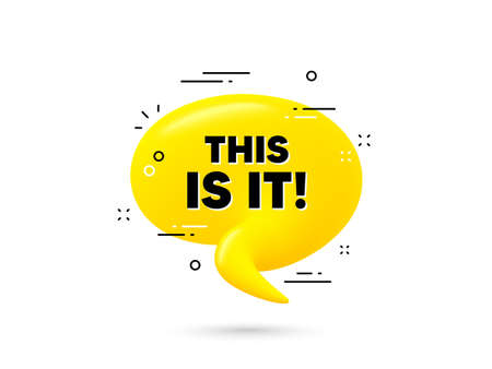 This is it text. Yellow 3d chat bubble. Special offer sign. Super promotion symbol. This is it minimal talk balloon. 3d dialogue bubble with message. Vector