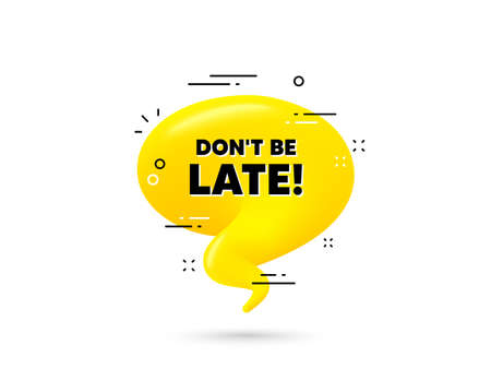 Dont be late text. Yellow 3d chat bubble. Special offer price sign. Advertising discounts symbol. Dont be late minimal talk balloon. 3d dialogue bubble with message. Vector Ilustración de vector