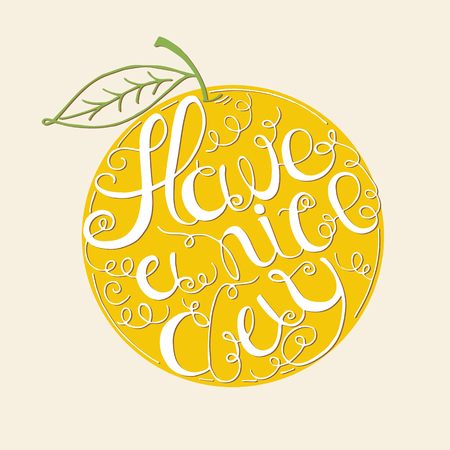 have: Hand drawn typography - Have a nice day written in circular shape of orange.  Design element for greeting  cards, handbags, T-shirts
