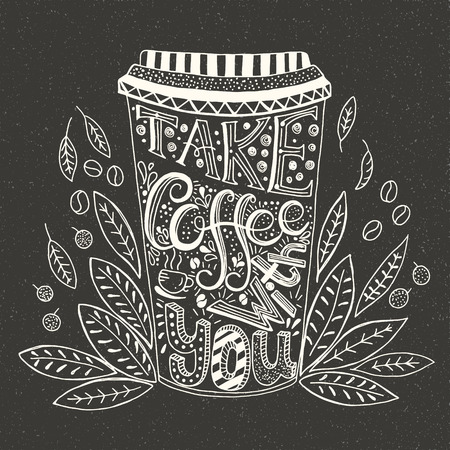Hand  drawn quote - Take coffee with you. Isolated on black. Written in white on a blackboard. Can use for design cafe menu, handbags, T-shirts. Chalkboard style vector illustration.
