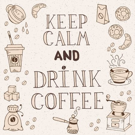 drink coffee: Hand  drawn quote - Keep calm and drink coffee.  Can use for design cafe menu, handbags, T-shirts Illustration