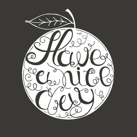have: Hand drawn typography - Have a nice day written in circular shape of orange. Written in white on a blackboard. Design element for greeting  cards, handbags, T-shirts