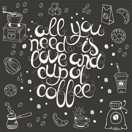 slogan: Hand  drawn quote - All you need is love and cup of coffee.  Can use for design cafe menu, handbags, T-shirts