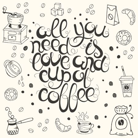cafe menu: Hand  drawn quote - All you need is love and cup of coffee.  Can use for design cafe menu, handbags, T-shirts
