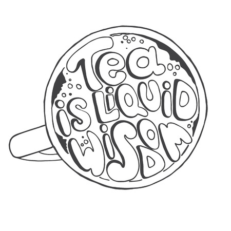 slogan: Hand  drawn quote - Tea is liquid wisdom. Can use for design cafe menu, handbags, T-shirts. Isolated on white.