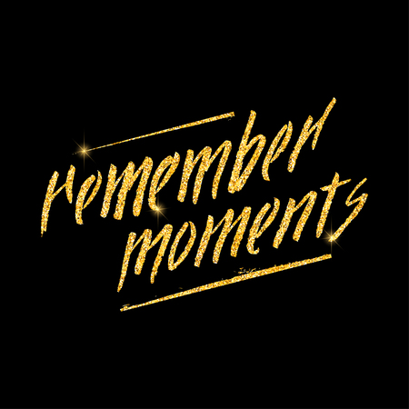 moments: Remember moments glitter golden hand lettering. Vector illustration for your design