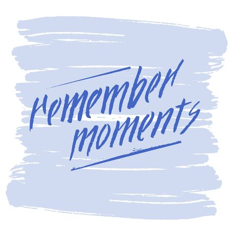 remember: Hand lettering remember moments on grunge brush background. Vector illustration for your design
