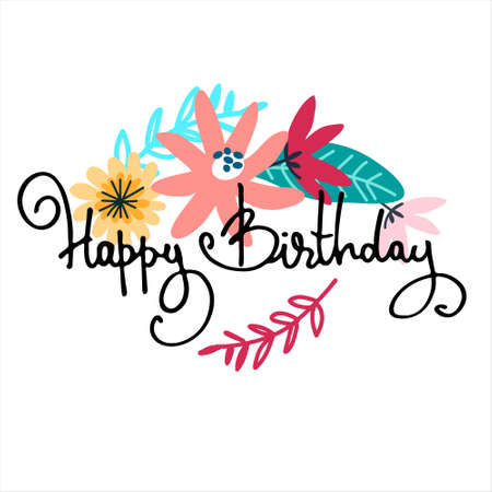Happy Birthday greeting card design with floral decoration and hand-lettered greeting phrase. Isolated on white background