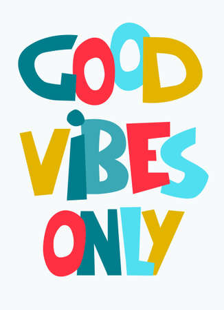 Good Vibes Only hand-lettered inspirational phrase. Positive emotions concept. Multicolored letters in quote isolated on light-colored background