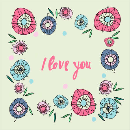 Greeting card design template. Frame with hippyish flowers and I Love You hand-lettered phrase inside. Valentines Day, Mothers Day, Wedding day concept. Romance concept