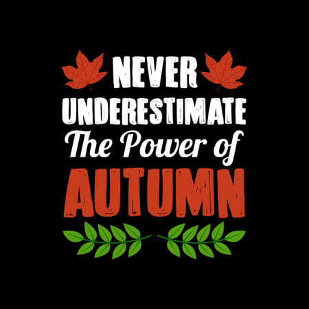Autumn Quote and Saying, Never underestimate the power of autumn