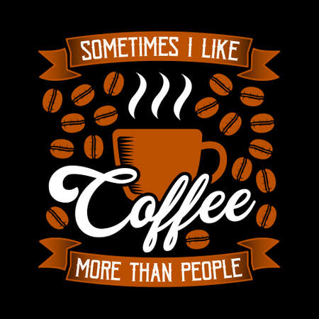 Funny Coffee Quote and Saying. 100% vector best for graphic in your goods