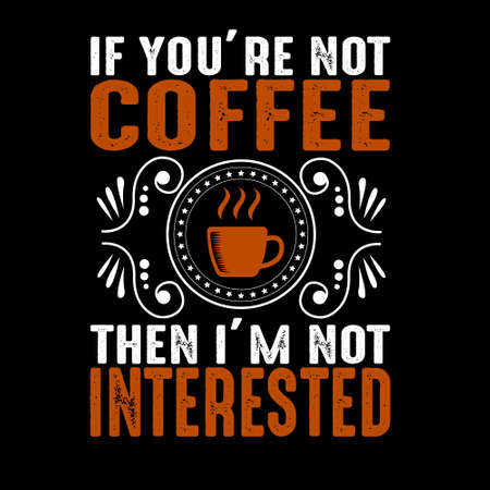 If you are not. Coffee quote and saying Banco de Imagens