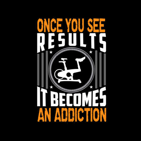 Once you see results it becomes an addiction, Fitness Quote