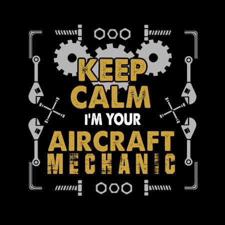 Mechanic quote and saying. Keep calm Im your aircraft  イラスト・ベクター素材