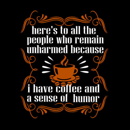 Coffee quote and saying. heres to all the people who remain