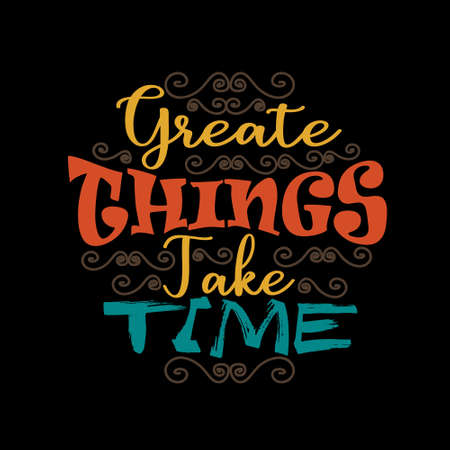 Motivation Quote, Create things take time
