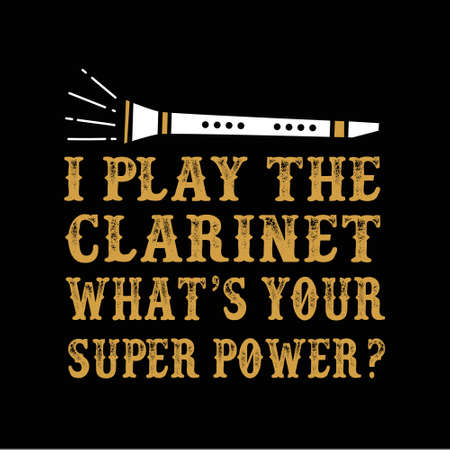 I play the clarinet what s your super power Clarinet quote and saying