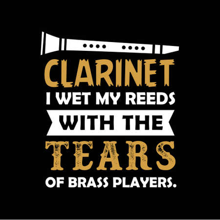 I wet my reeds with the tears. Clarinet quote and saying Stock Vector - 126347611