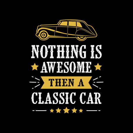 Car quote and Saying. Nothing Is Awesome then a classic car