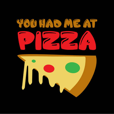 Pizza Quote and Saying. You had me at pizza
