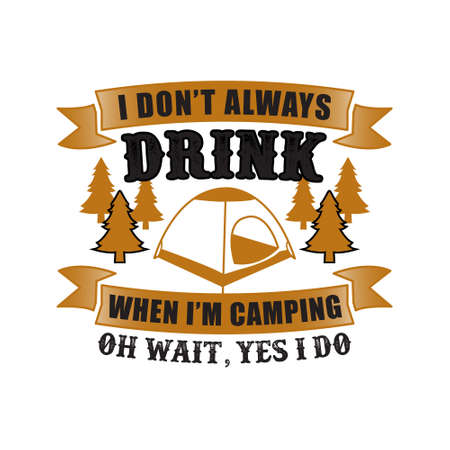 I don t always drink when I m camping. Adventure Saying and Quote Best for Print Design Ilustração