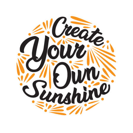 Create you own sunshine. Motivational Quote for better life