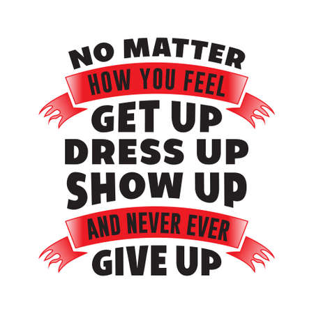 No matter how you feel. Motivational Quote for better life Vecteurs