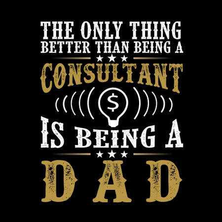 The Only Thing better than being a Consultant is being dad. Father Day Quote Imagens - 117043783