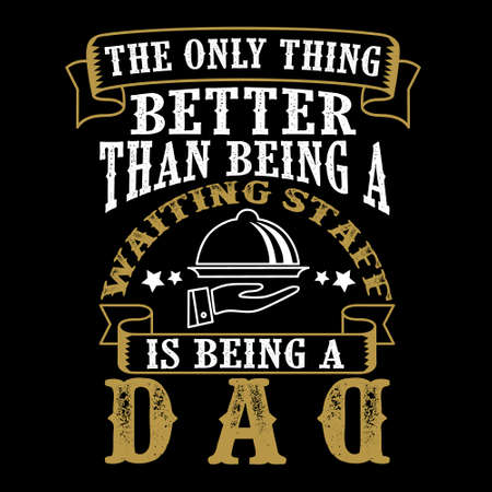 The Only Thing better than being a Waiting Staff is being dad. Father Day Quote Imagens - 125738788
