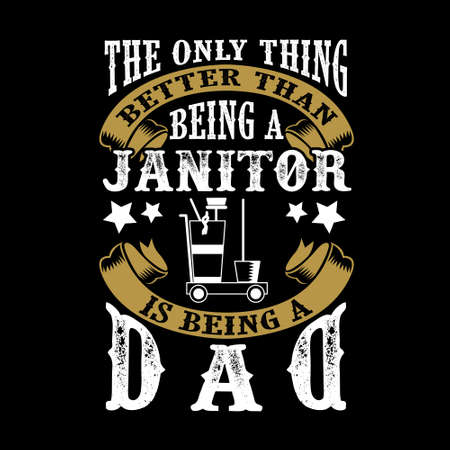 The Only Thing better than being a Janitor is being dad. Father Day Quote Imagens - 125738789